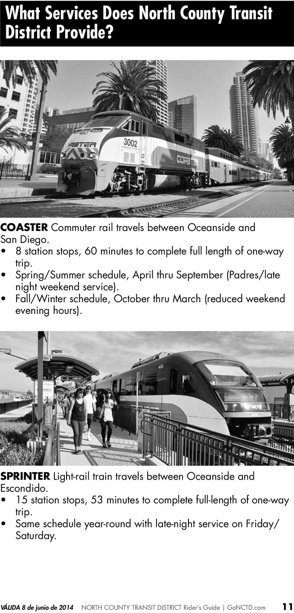 Fall/Winter schedule, October thru March (reduced weekend evening hours). SPRINTER Light-rail train travels between Oceanside and Escondido.