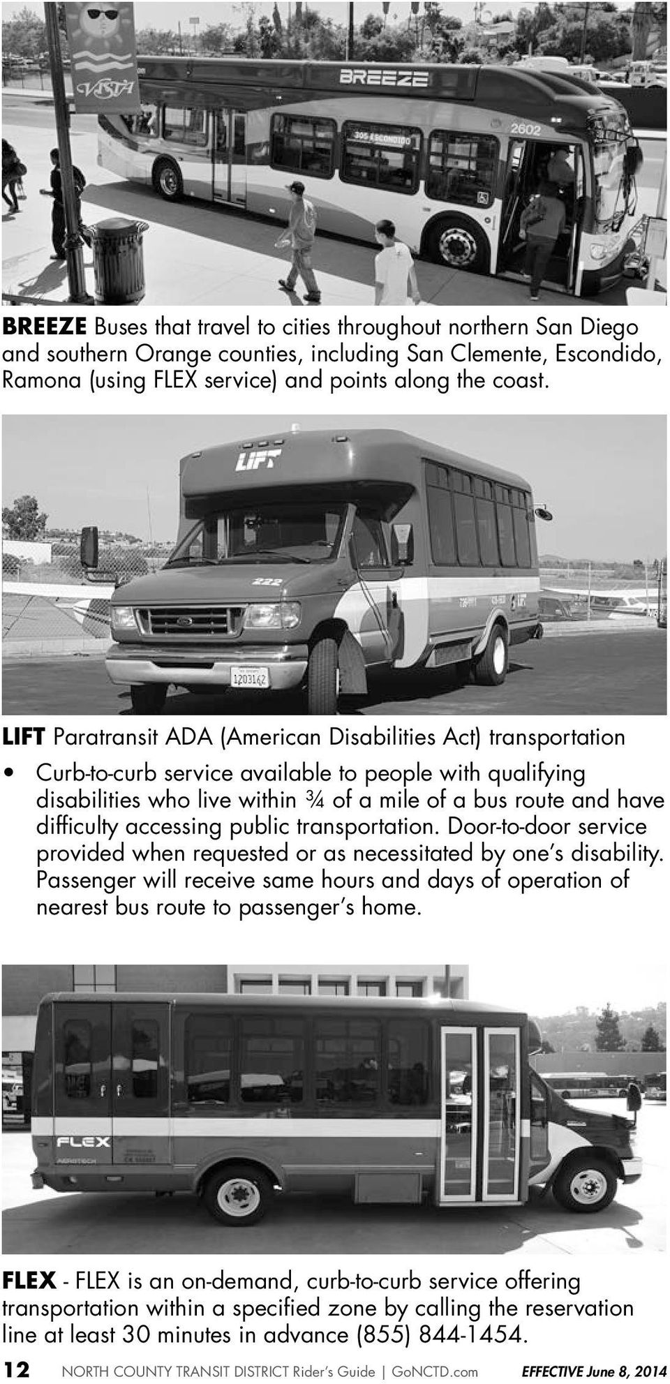 accessing public transportation. Door-to-door service provided when requested or as necessitated by one s disability.