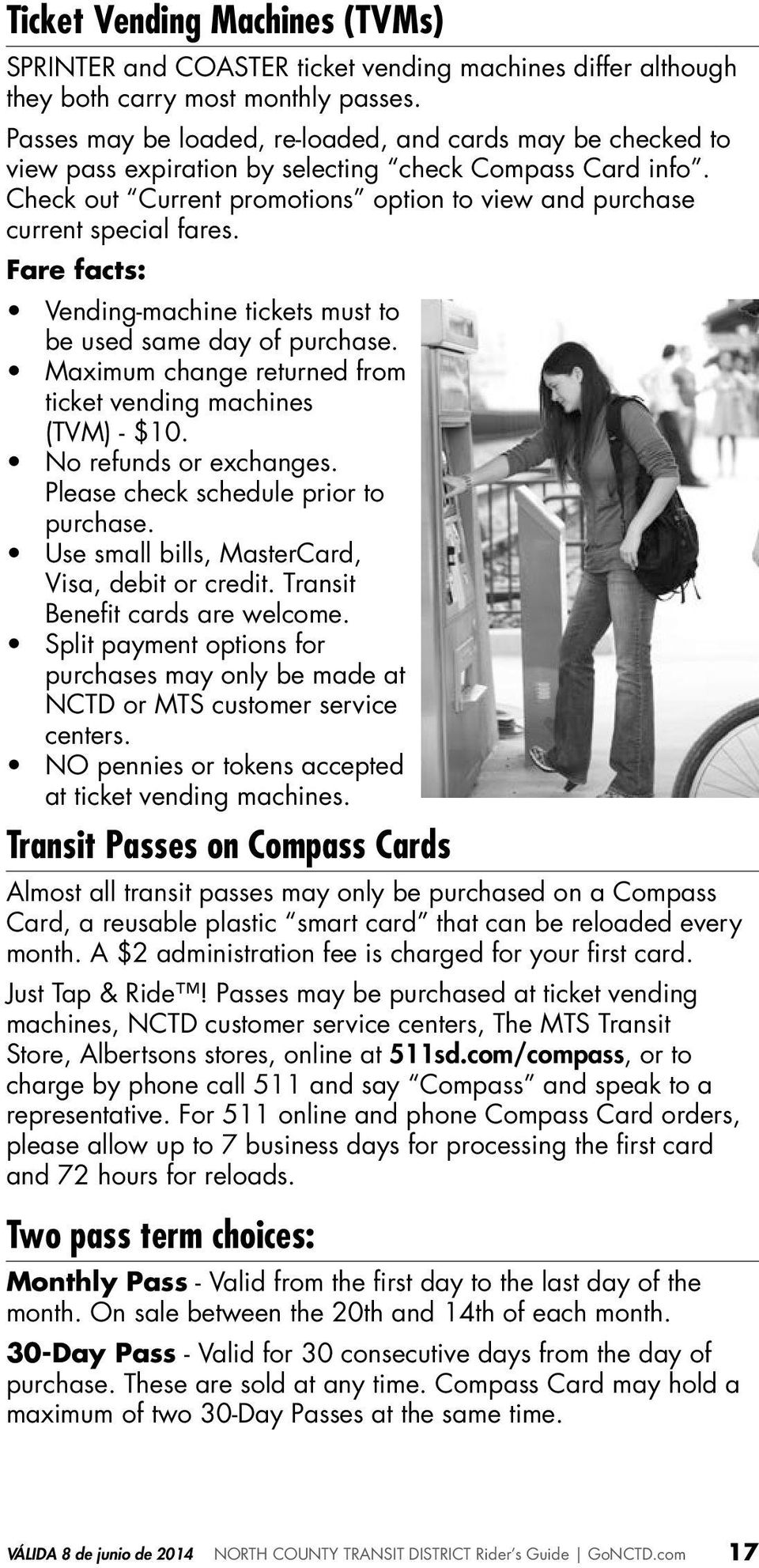 Fare facts: Vending-machine tickets must to be used same day of purchase. Maximum change returned from ticket vending machines (TVM) - $10. No refunds or exchanges.