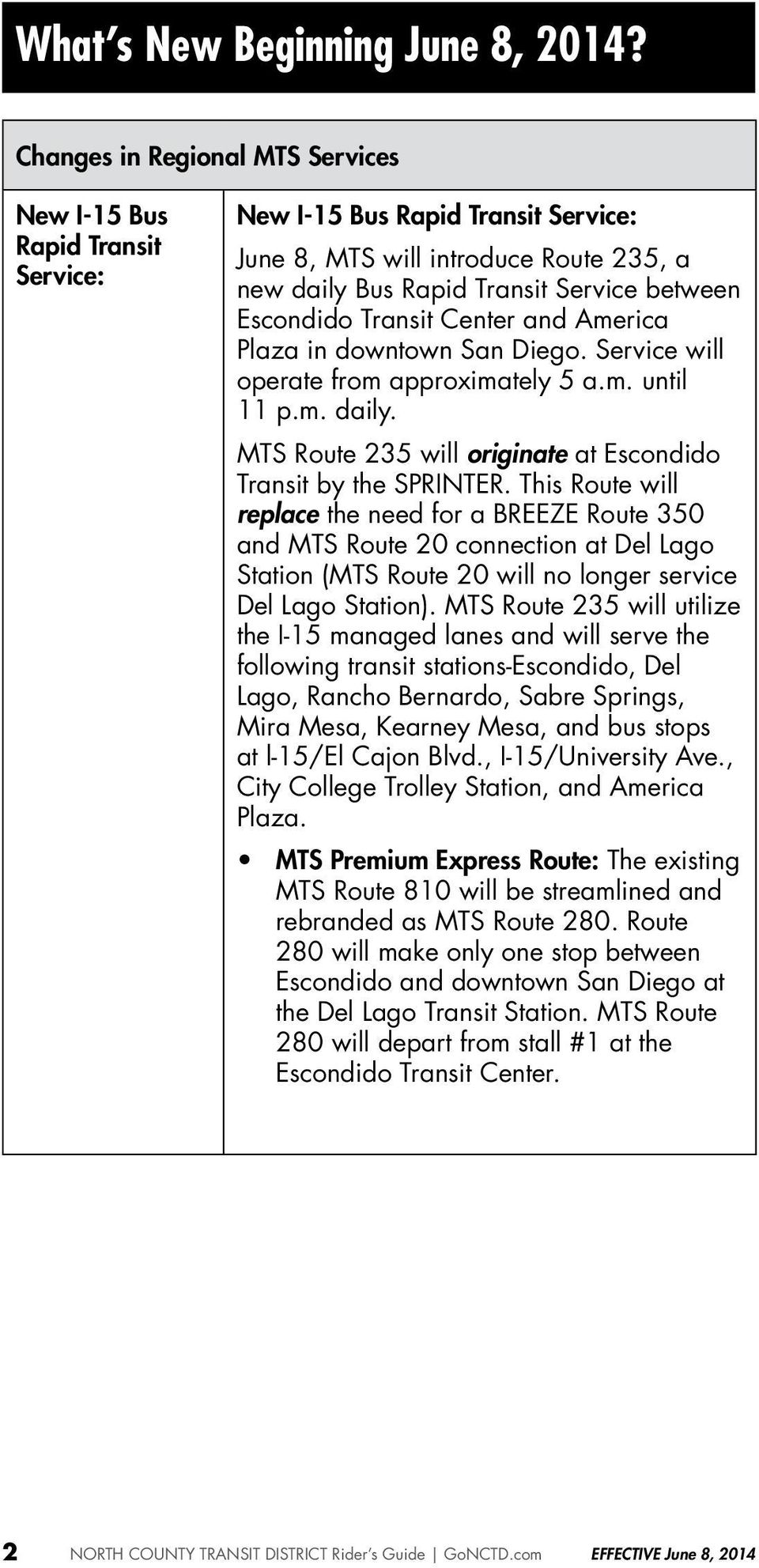 downtown San Diego. Service will operate from approximately 5 a.m. until 11 p.m. daily. MTS Route 235 will originate at Escondido by the SPRINTER.