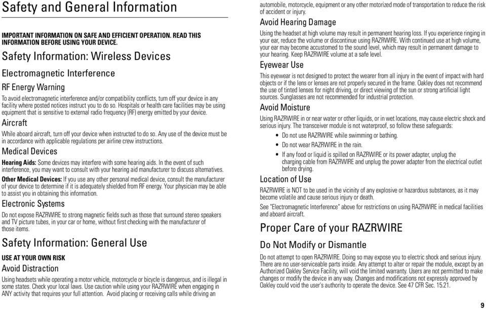 posted notices instruct you to do so. Hospitals or health care facilities may be using equipment that is sensitive to external radio frequency (RF) energy emitted by your device.