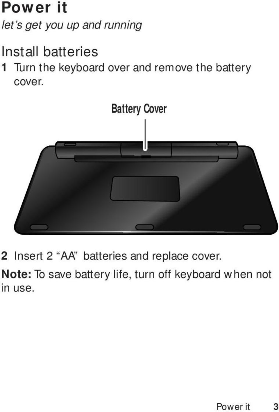 Battery Cover 2 Insert 2 AA batteries and replace cover.