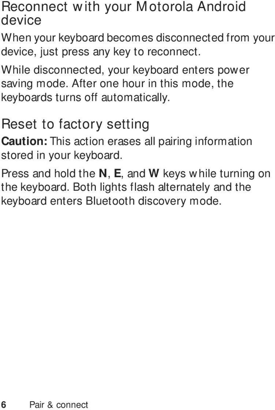 After one hour in this mode, the keyboards turns off automatically.