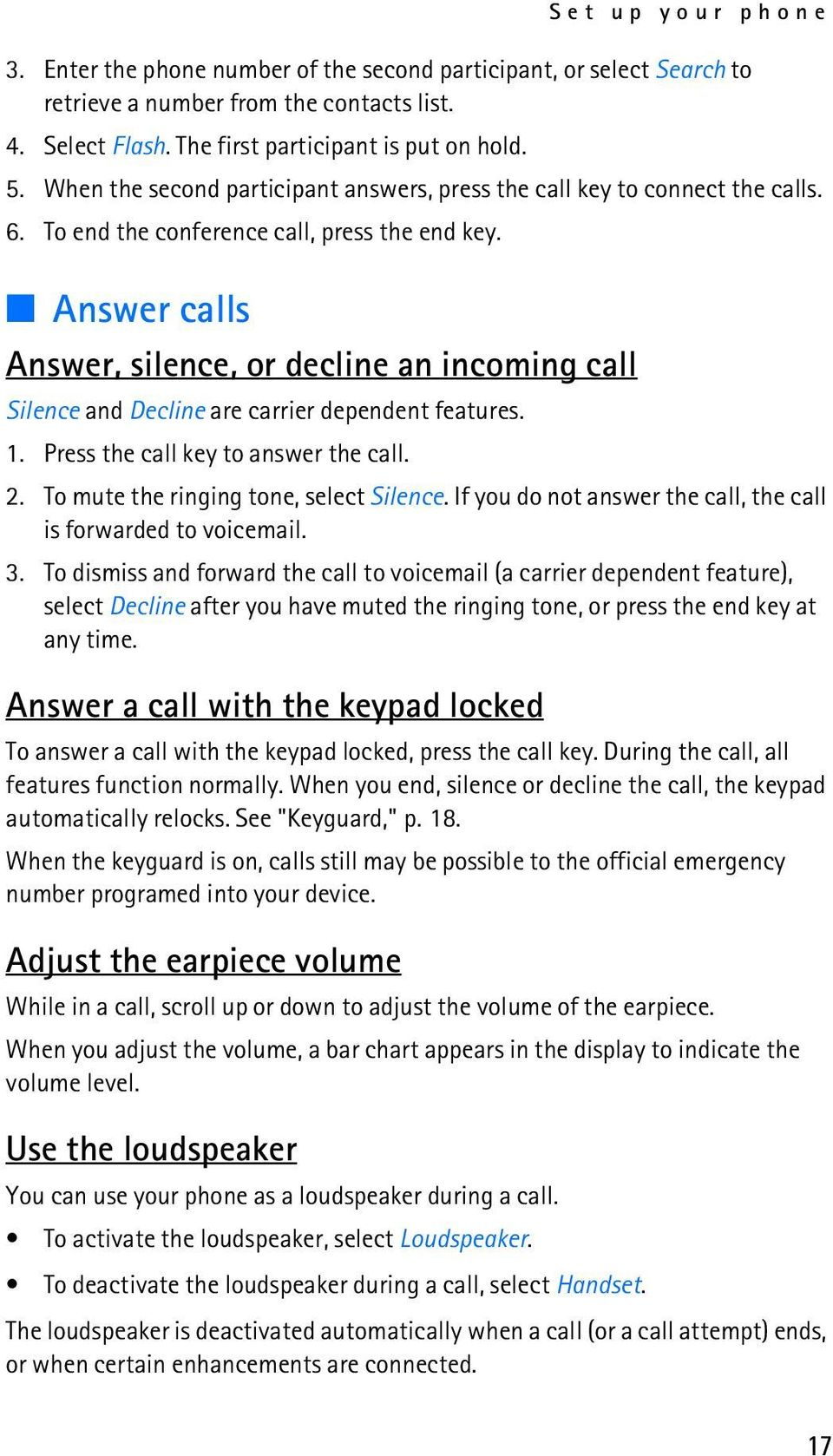 Answer calls Answer, silence, or decline an incoming call Silence and Decline are carrier dependent features. 1. Press the call key to answer the call. 2. To mute the ringing tone, select Silence.