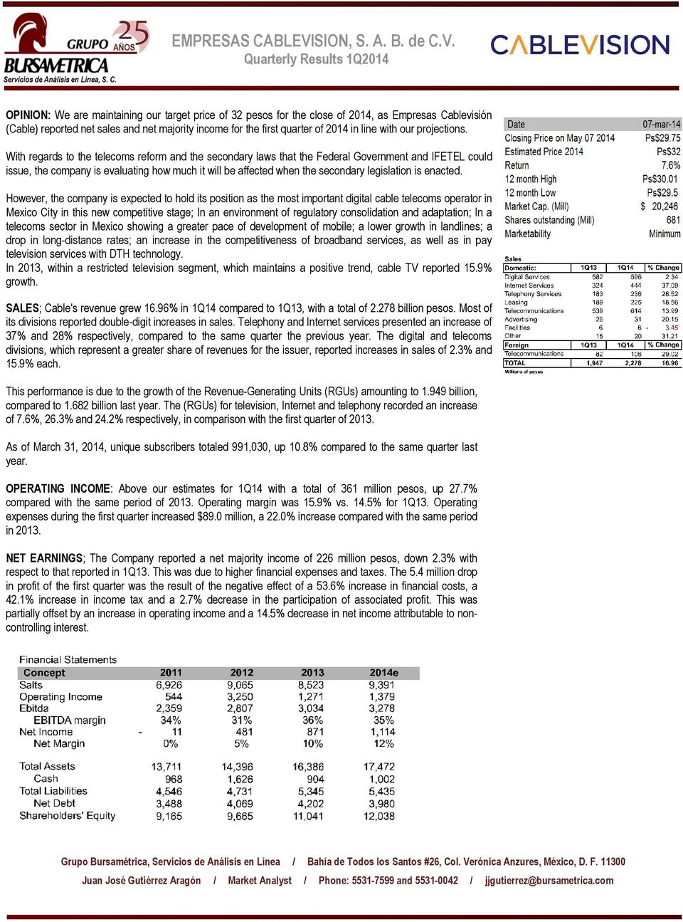 Quarterly Results 1T141Q2014 OPINION: We are maintaining our target price of 32 pesos for the close of 2014, as Empresas Cablevisión (Cable) reported net sales and net majority income for the first