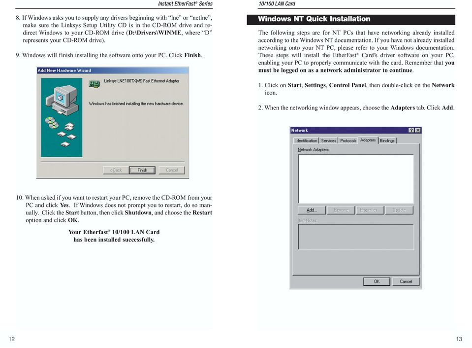 where D represents your CD-ROM drive). 9. Windows will finish installing the software onto your PC. Click Finish.