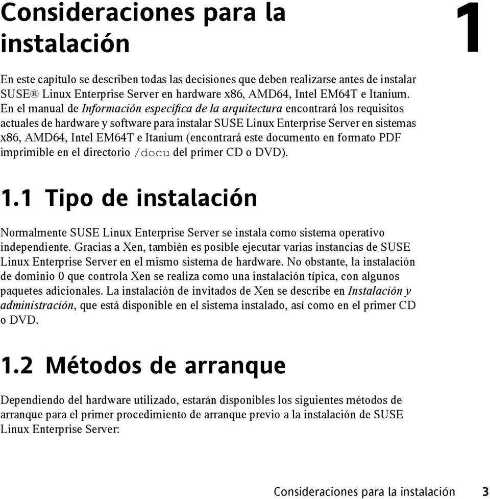 En el manual de Información específica de la arquitectura encontrará los requisitos actuales de hardware y software para instalar SUSE Linux Enterprise Server en sistemas x86, AMD64, Intel EM64T e