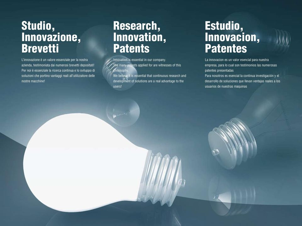 Research, Innovation, Patents Innovation is essential in our company. The many patents applied for are witnesses of this philosophy.