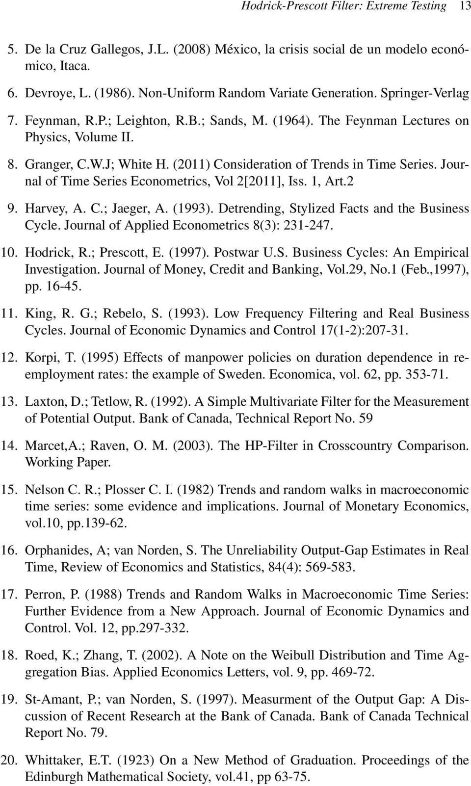 Journal of Time Series Econometrics, Vol 2[2011], Iss. 1, Art.2 9. Harvey, A. C.; Jaeger, A. (1993). Detrending, Stylized Facts and the Business Cycle. Journal of Applied Econometrics 8(3): 231-247.