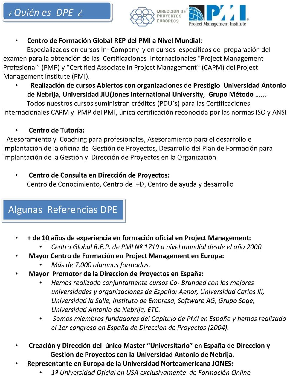 Realización de cursos Abiertos con organizaciones de Prestigio Universidad Antonio de Nebrija, Universidad JIU(Jones International University, Grupo Método.