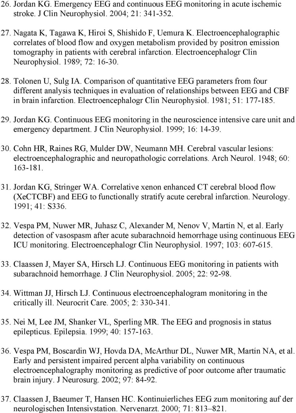 1989; 72: 16-30. 28. Tolonen U, Sulg IA. Comparison of quantitative EEG parameters from four different analysis techniques in evaluation of relationships between EEG and CBF in brain infarction.