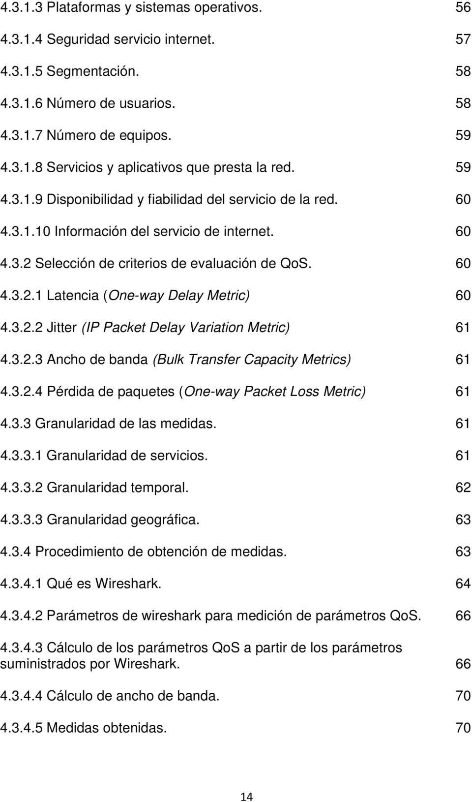 3.2.2 Jitter (IP Packet Delay Variation Metric) 61 4.3.2.3 Ancho de banda (Bulk Transfer Capacity Metrics) 61 4.3.2.4 Pérdida de paquetes (One-way Packet Loss Metric) 61 4.3.3 Granularidad de las medidas.
