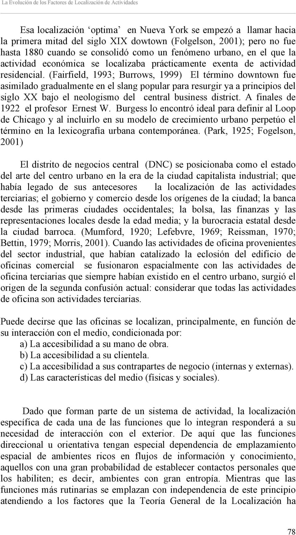 (Fairfield, 1993; Burrows, 1999) El término downtown fue asimilado gradualmente en el slang popular para resurgir ya a principios del siglo XX bajo el neologismo del central business district.