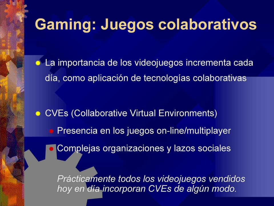 Environments) Presencia en los juegos on-line/multiplayer Complejas organizaciones y