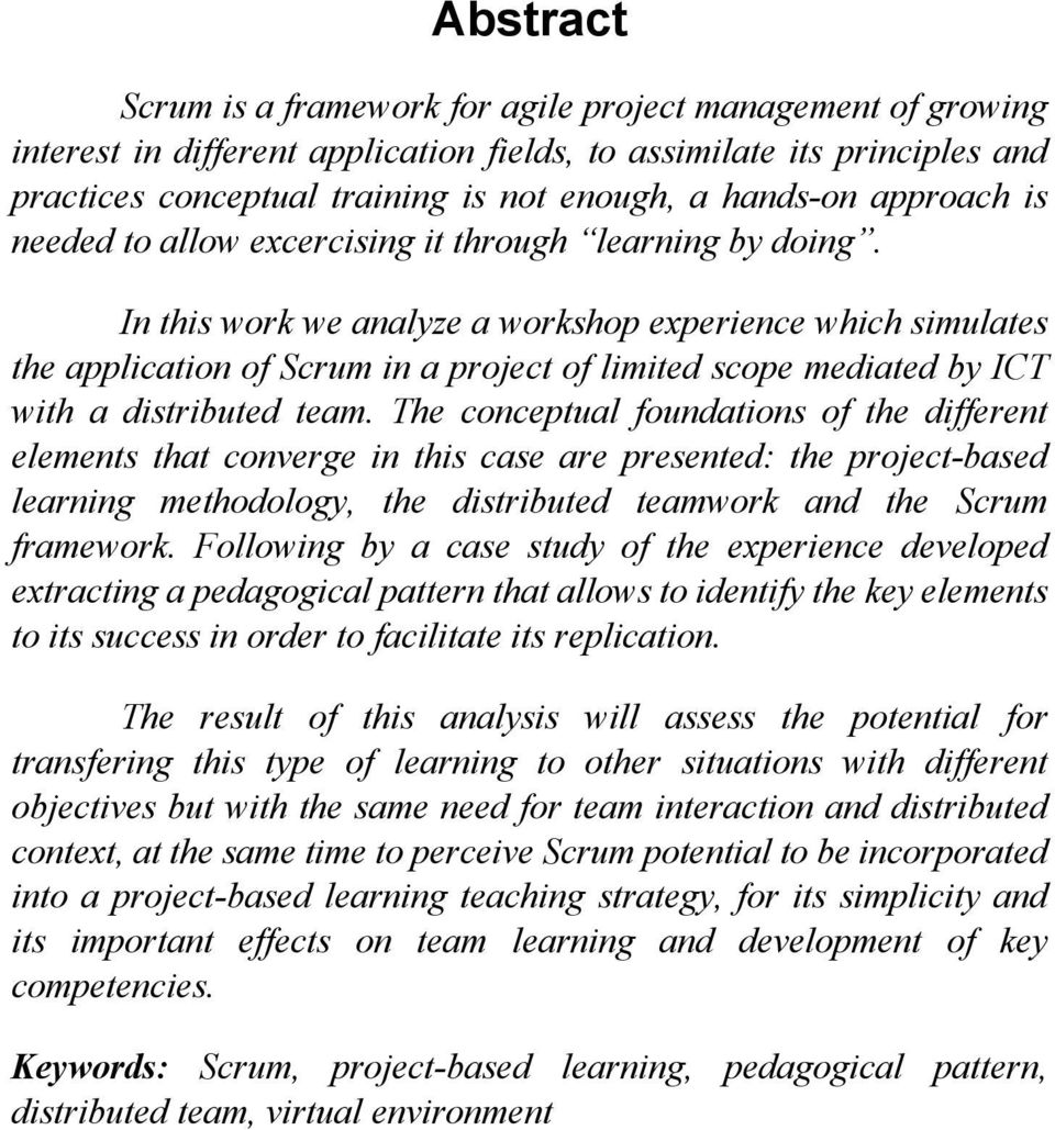 In this work we analyze a workshop experience which simulates the application of Scrum in a project of limited scope mediated by ICT with a distributed team.