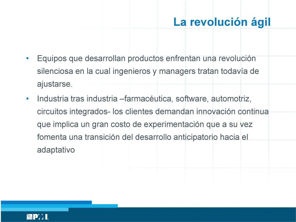Industria tras industria farmacéutica, software, automotriz, circuitos integrados- los clientes