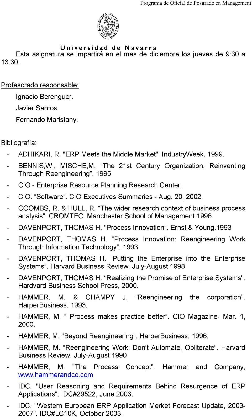 - CIO. Software. CIO Executives Summaries - Aug. 20, 2002. - COOMBS, R. & HULL, R. The wider research context of business process analysis. CROMTEC. Manchester School of Management.1996.