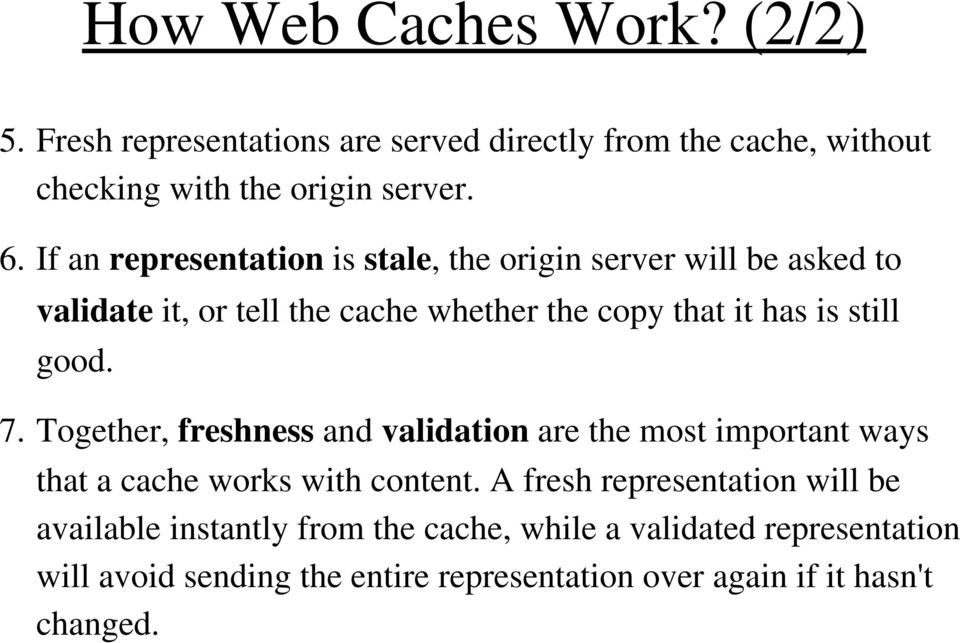 good. 7. Together, freshness and validation are the most important ways that a cache works with content.