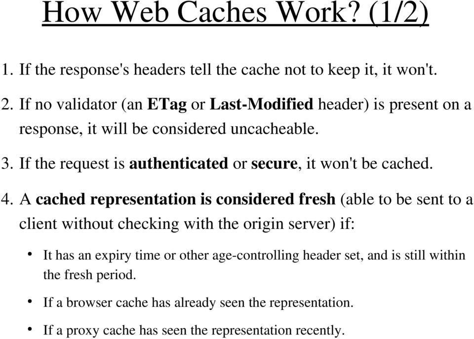 If the request is authenticated or secure, it won't be cached. 4.