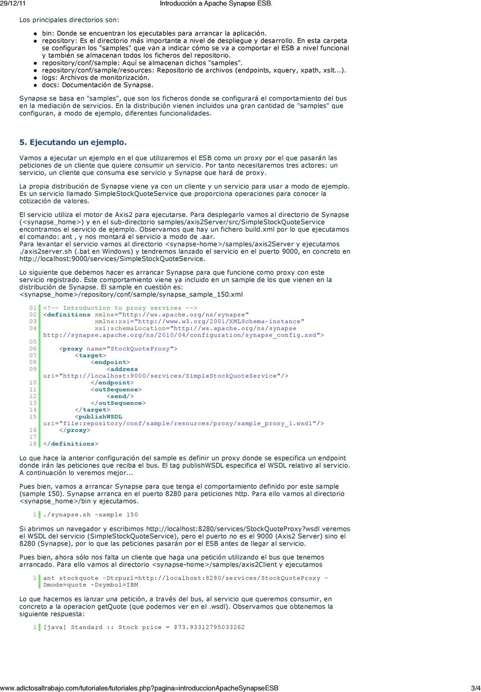 "repository/conf/sample: Aquí se almacenan dichos ""samples"". repository/conf/sample/resources: Repositorio de archivos (endpoints, xquery, xpath, xslt...). logs: Archivos de monitorización."