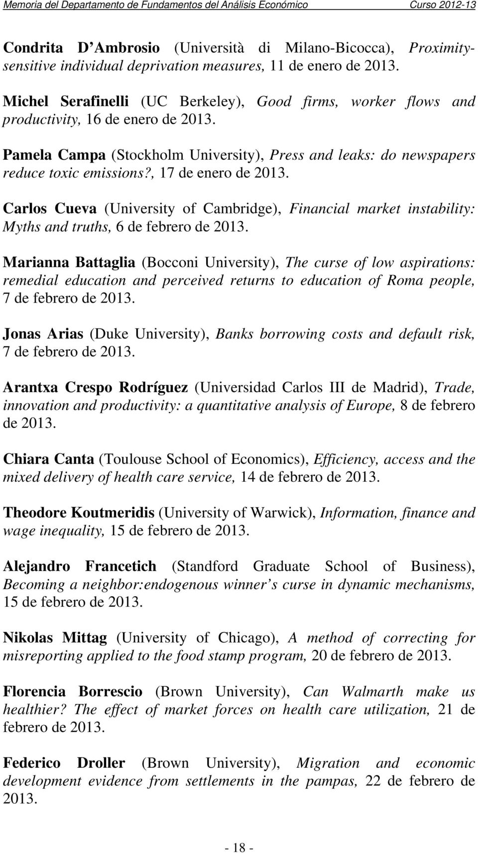, 17 de enero de 2013. Carlos Cueva (University of Cambridge), Financial market instability: Myths and truths, 6 de febrero de 2013.