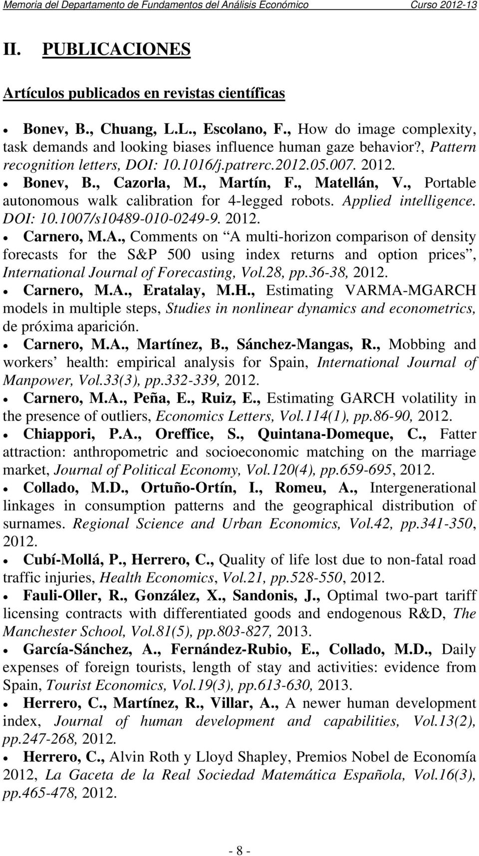 Applied intelligence. DOI: 10.1007/s10489-010-0249-9. 2012. Carnero, M.A., Comments on A multi-horizon comparison of density forecasts for the S&P 500 using index returns and option prices, International Journal of Forecasting, Vol.