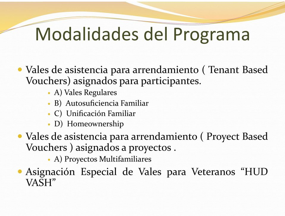A) Vales Regulares B) Autosuficiencia Familiar C) Unificación Familiar D) Homeownership Vales