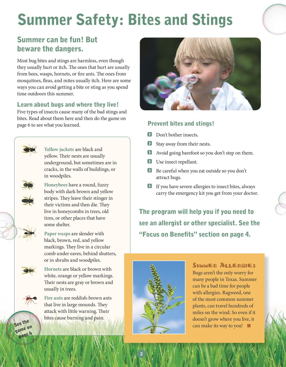 Here are some ways you can avoid getting a bite or sting as you spend time outdoors this summer. Learn about bugs and where they live! Five types of insects cause many of the bad stings and bites.