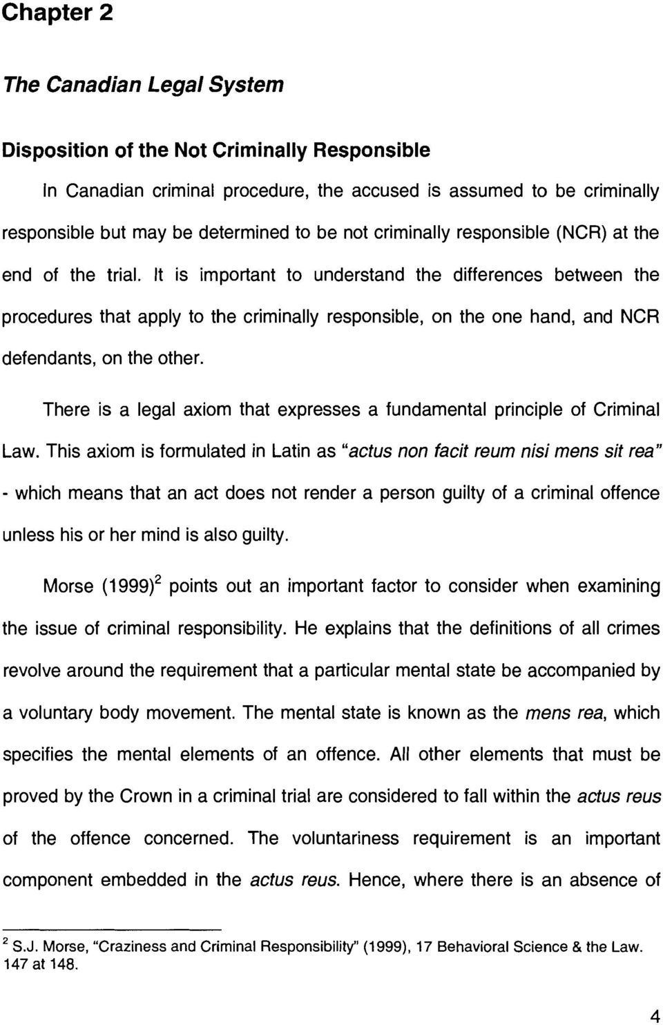 It is important to understand the differences between the procedures that apply to the criminally responsible, on the one hand, and NCR defendants, on the other.