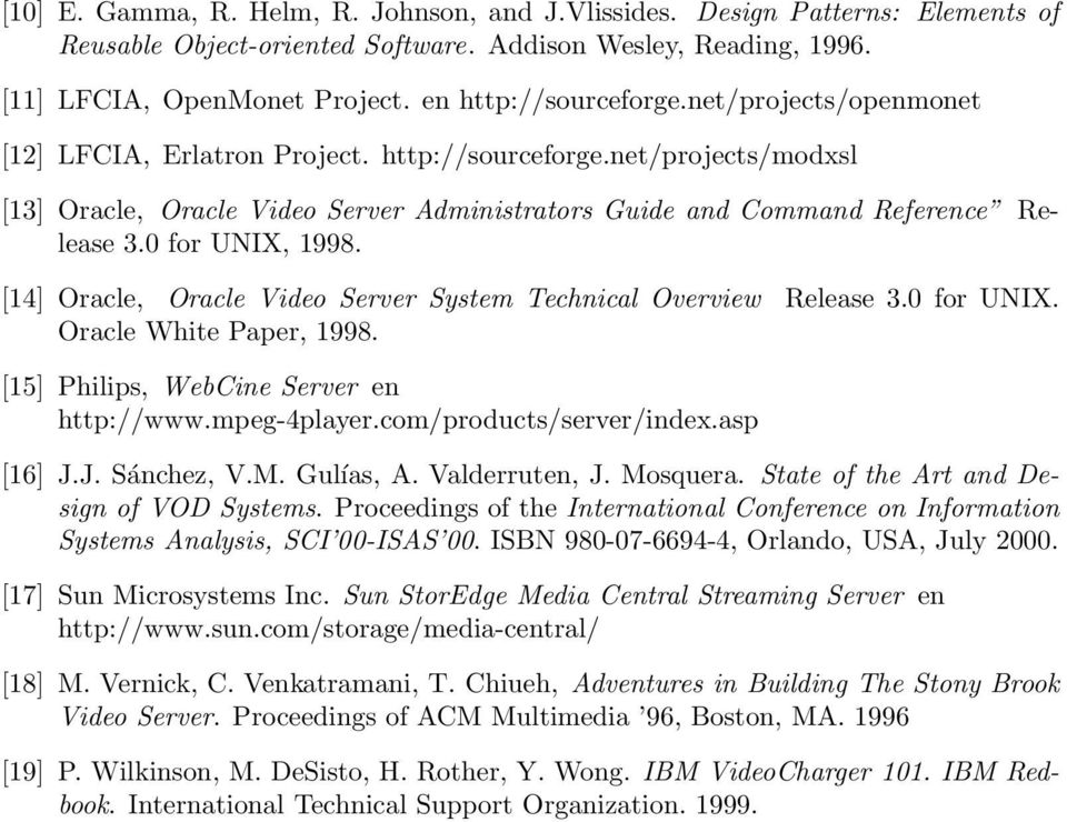0 for UNIX, 1998. [14] Oracle, Oracle Video Server System Technical Overview Release 3.0 for UNIX. Oracle White Paper, 1998. [15] Philips, WebCine Server en http://www.mpeg-4player.