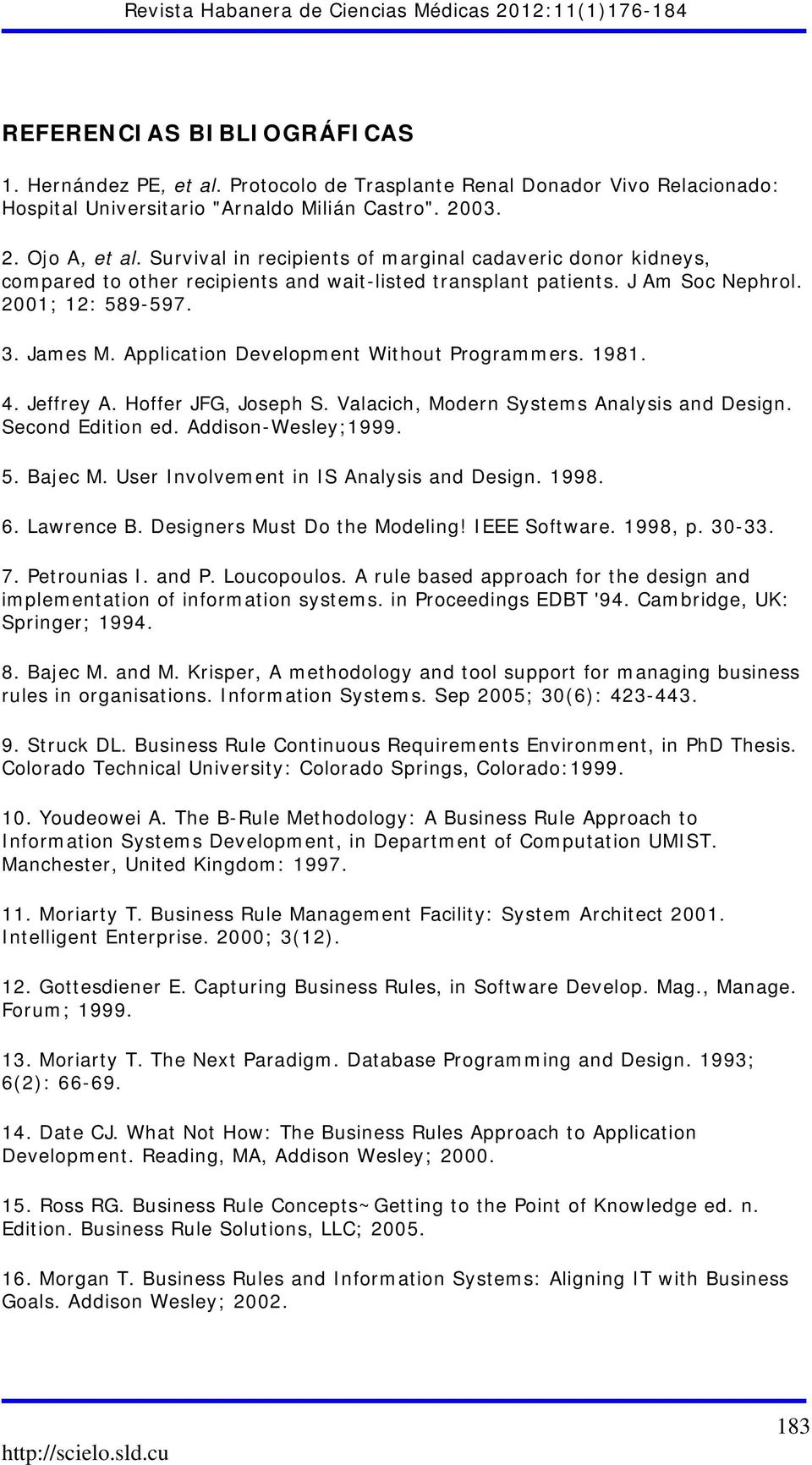 Application Development Without Programmers. 1981. 4. Jeffrey A. Hoffer JFG, Joseph S. Valacich, Modern Systems Analysis and Design. Second Edition ed. Addison-Wesley;1999. 5. Bajec M.
