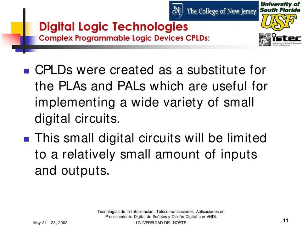 implementing a wide variety of small digital circuits.