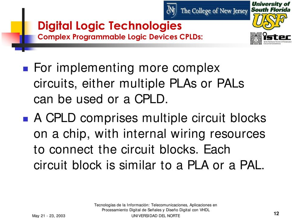 CPLD. A CPLD comprises multiple circuit blocks on a chip, with internal wiring