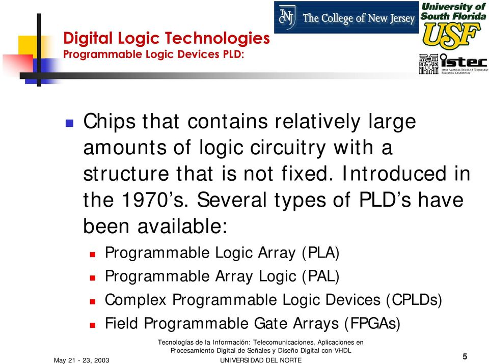 Several types of PLD s have been available: Programmable Logic Array (PLA) Programmable Array