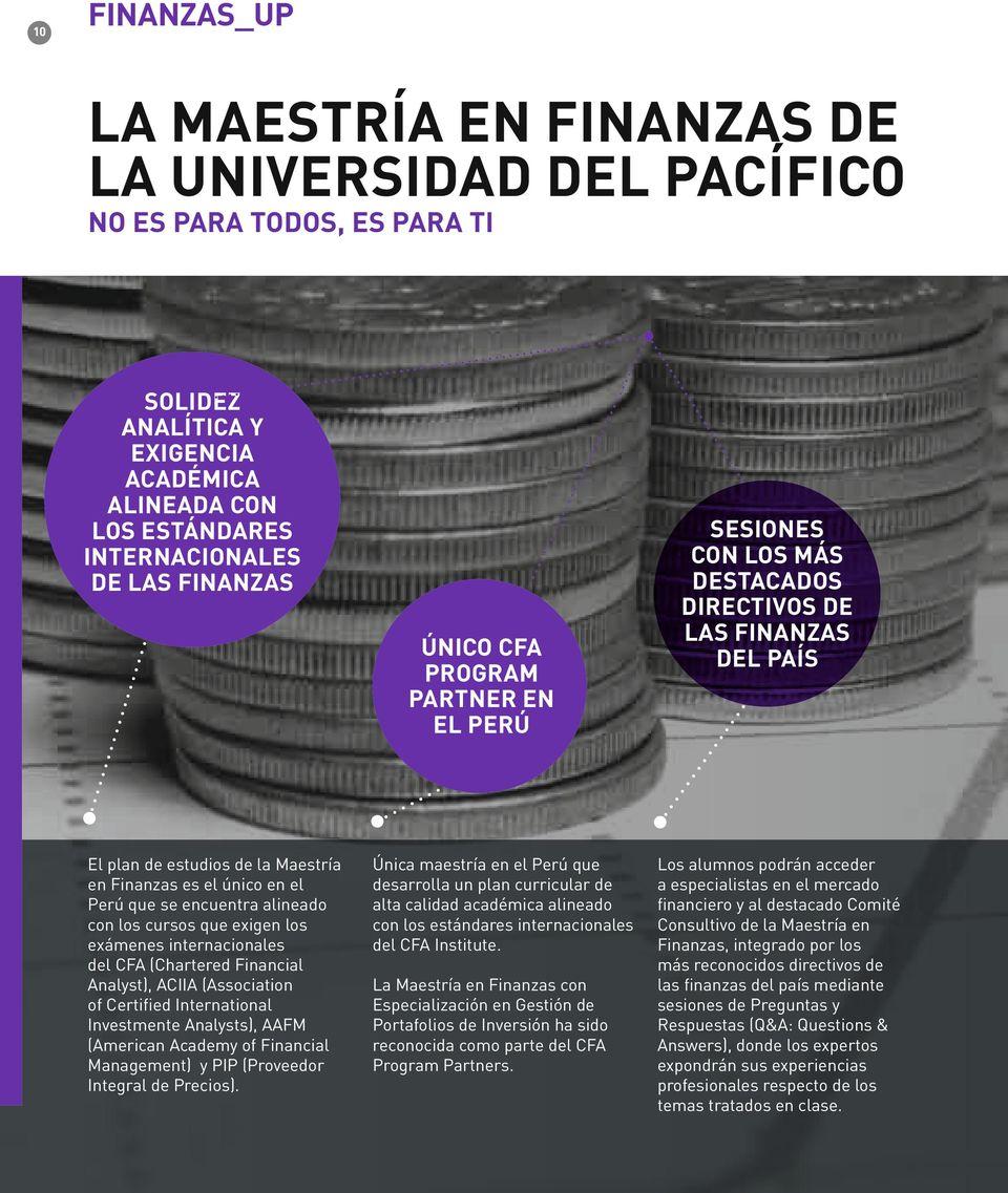 Financia Anayst), ACIIA (Association of Certified Internationa Investmente Anaysts), AAFM (American Academy of Financia Management) y PIP (Proveedor Integra de Precios).