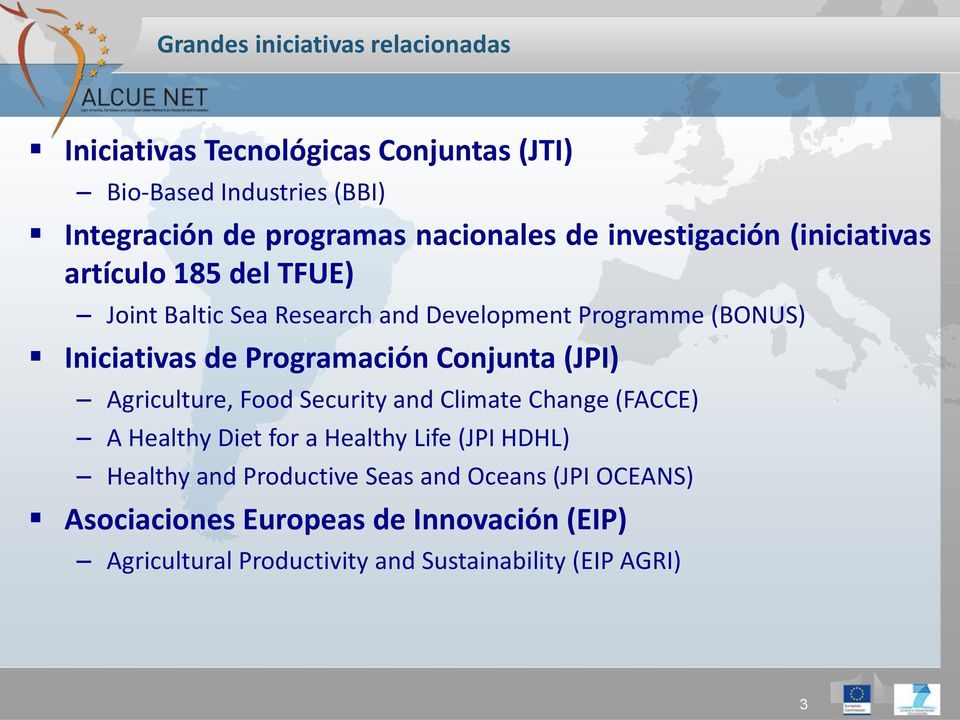 de Programación Conjunta (JPI) Agriculture, Food Security and Climate Change (FACCE) A Healthy Diet for a Healthy Life (JPI HDHL)