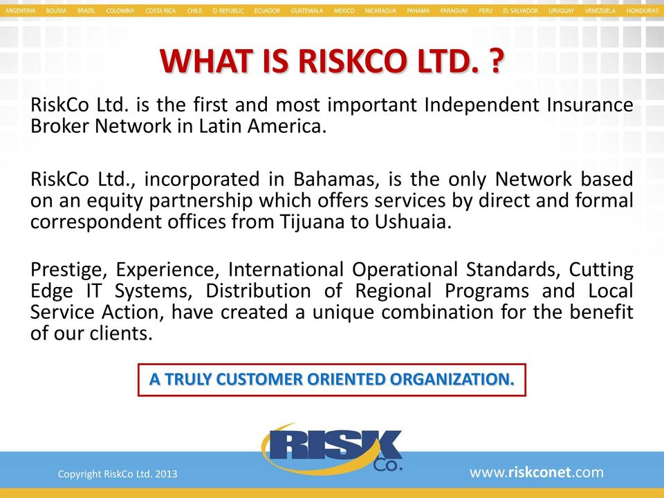 , incorporated in Bahamas, is the only Network based on an equity partnership which offers services by direct and formal correspondent