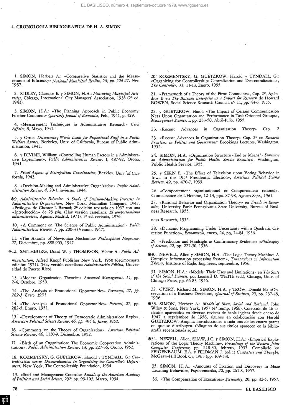 329. 4. «Measurement Techniques in Administrative Research» Civic Affairs, 8, Mayo, 1941. 5. y Otros; Determining Works Loads for Professional Stuff in a Public Welfare Agency, Berkeley, Univ.