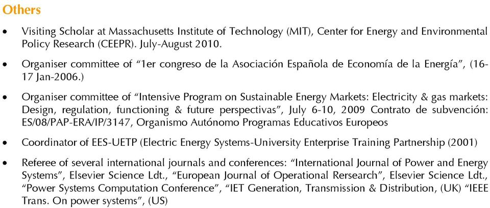 ) Organiser committee of Intensive Program on Sustainable Energy Markets: Electricity & gas markets: Design, regulation, functioning & future perspectivas, July 6-10, 2009 Contrato de subvención: