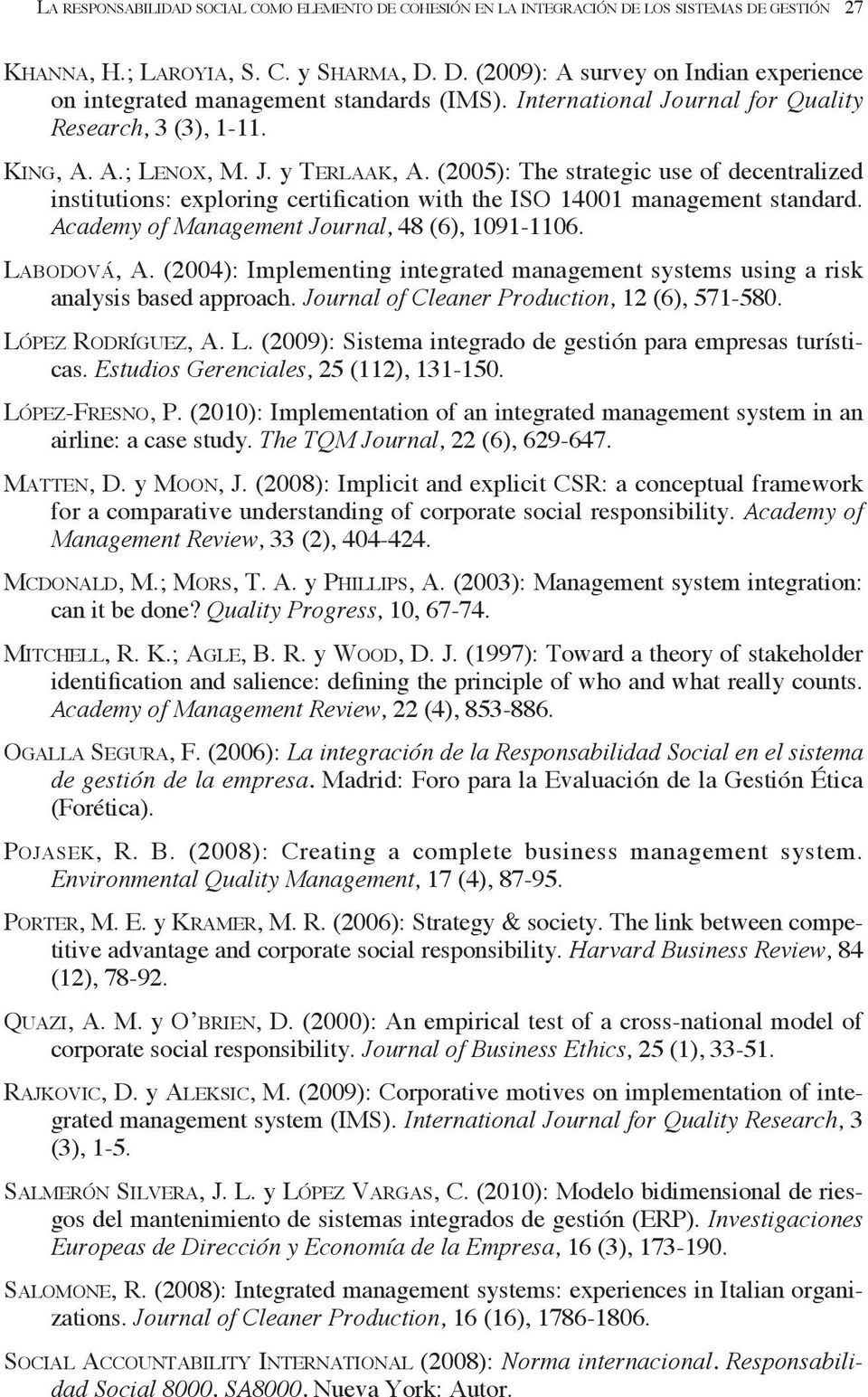 (2005): The strategic use of decentralized institutions: exploring certification with the ISO 14001 management standard. Academy of Management Journal, 48 (6), 1091-1106. LABODOVÁ, A.