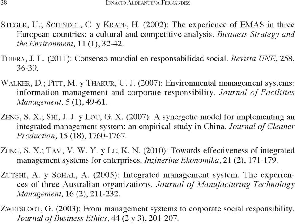 Journal of Facilities Management, 5 (1), 49-61. ZENG, S. X.; SHI, J. J. y LOU, G. X. (2007): A synergetic model for implementing an integrated management system: an empirical study in China.