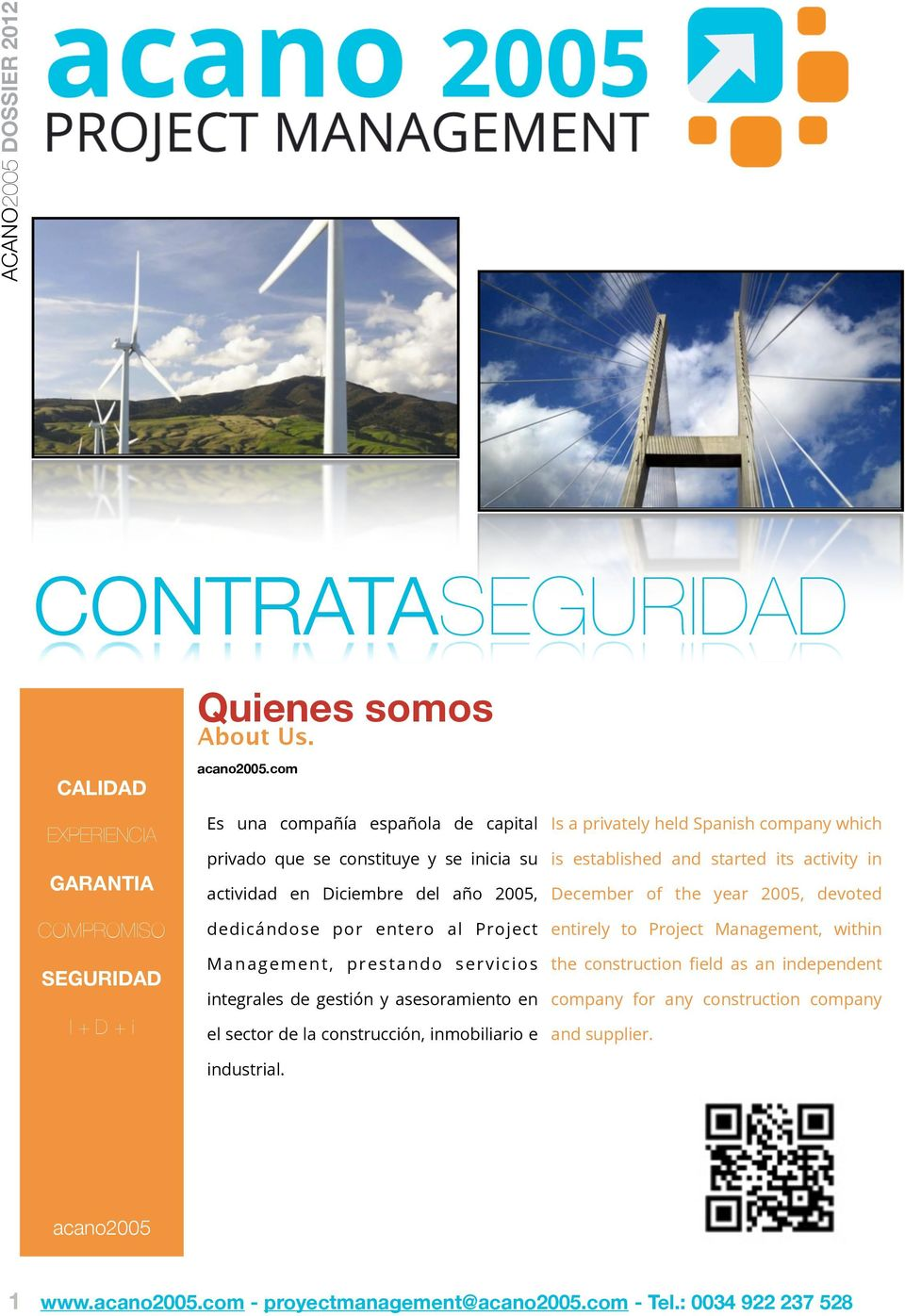 SEGURIDAD I+D+i actividad en Diciembre del año 2005, December of the year 2005, devoted dedicándose por entero al Project entirely to Project Management, within M a n a g e m e n t, p r e