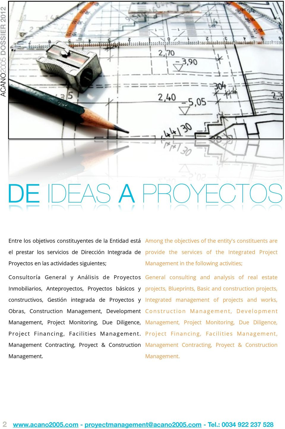 Diligence, Project Financing, Facilities Management. Management Contracting, Proyect & Construction Management.