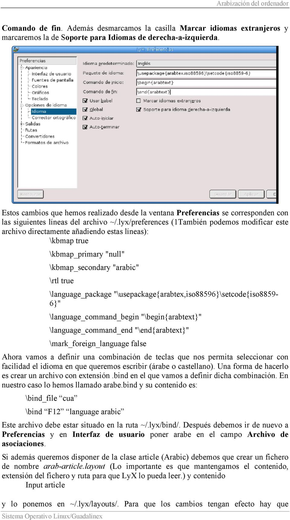 "lyx/preferences (1También podemos modificar este archivo directamente añadiendo estas líneas): \kbmap true \kbmap_primary ""null"" \kbmap_secondary ""arabic"" \rtl true \language_package"