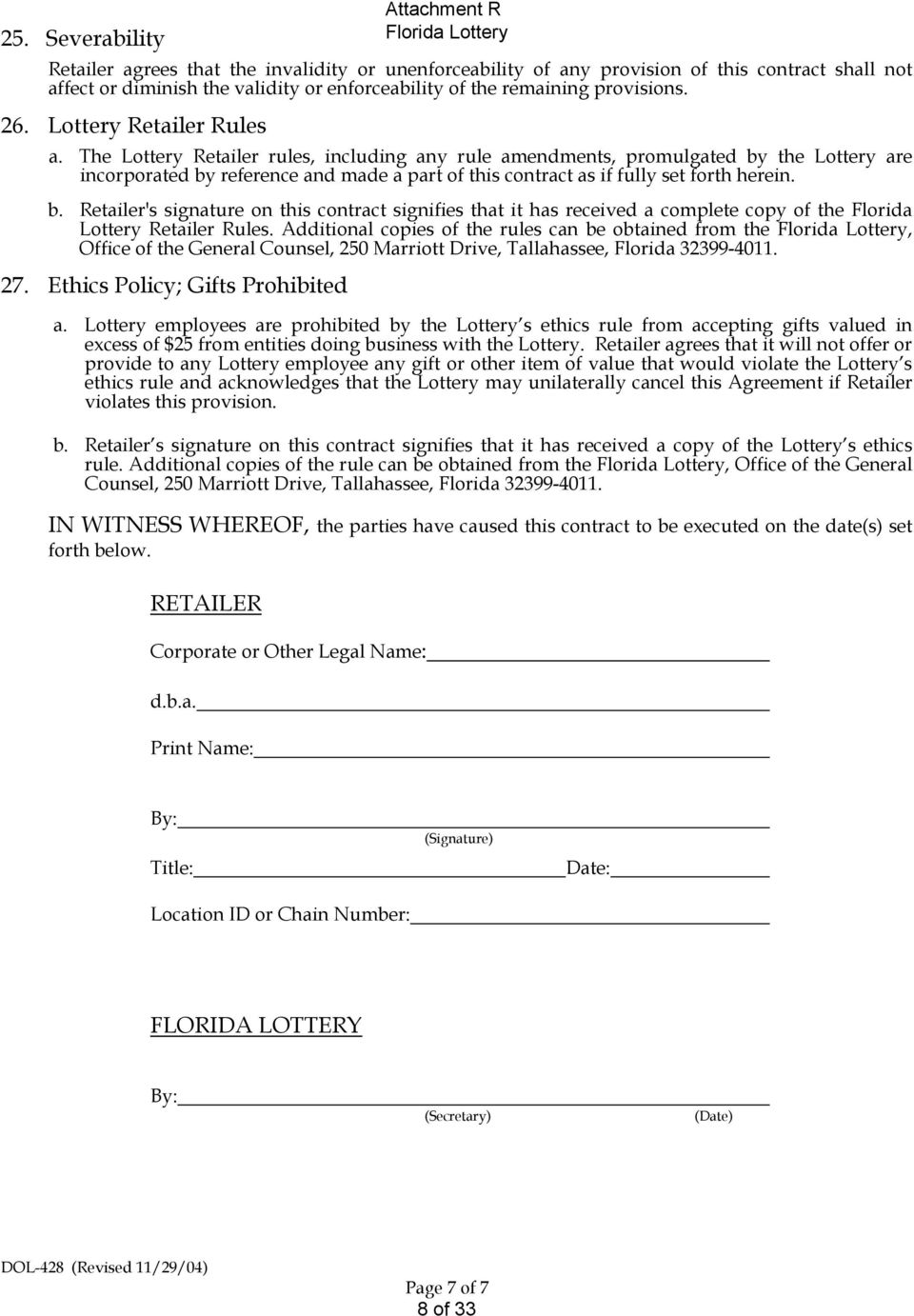 The Lottery Retailer rules, including any rule amendments, promulgated by the Lottery are incorporated by reference and made a part of this contract as if fully set forth herein. b. Retailer's signature on this contract signifies that it has received a complete copy of the Florida Lottery Retailer Rules.