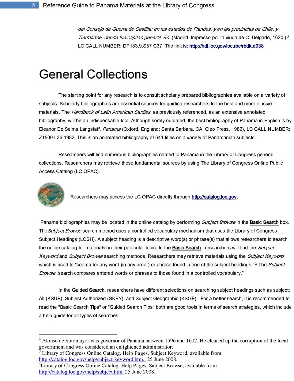 d038 General Collections The starting point for any research is to consult scholarly prepared bibliographies available on a variety of subjects.