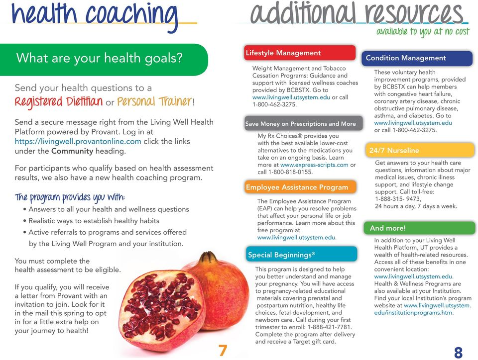 For participants who qualify based on health assessment results, we also have a new health coaching program.