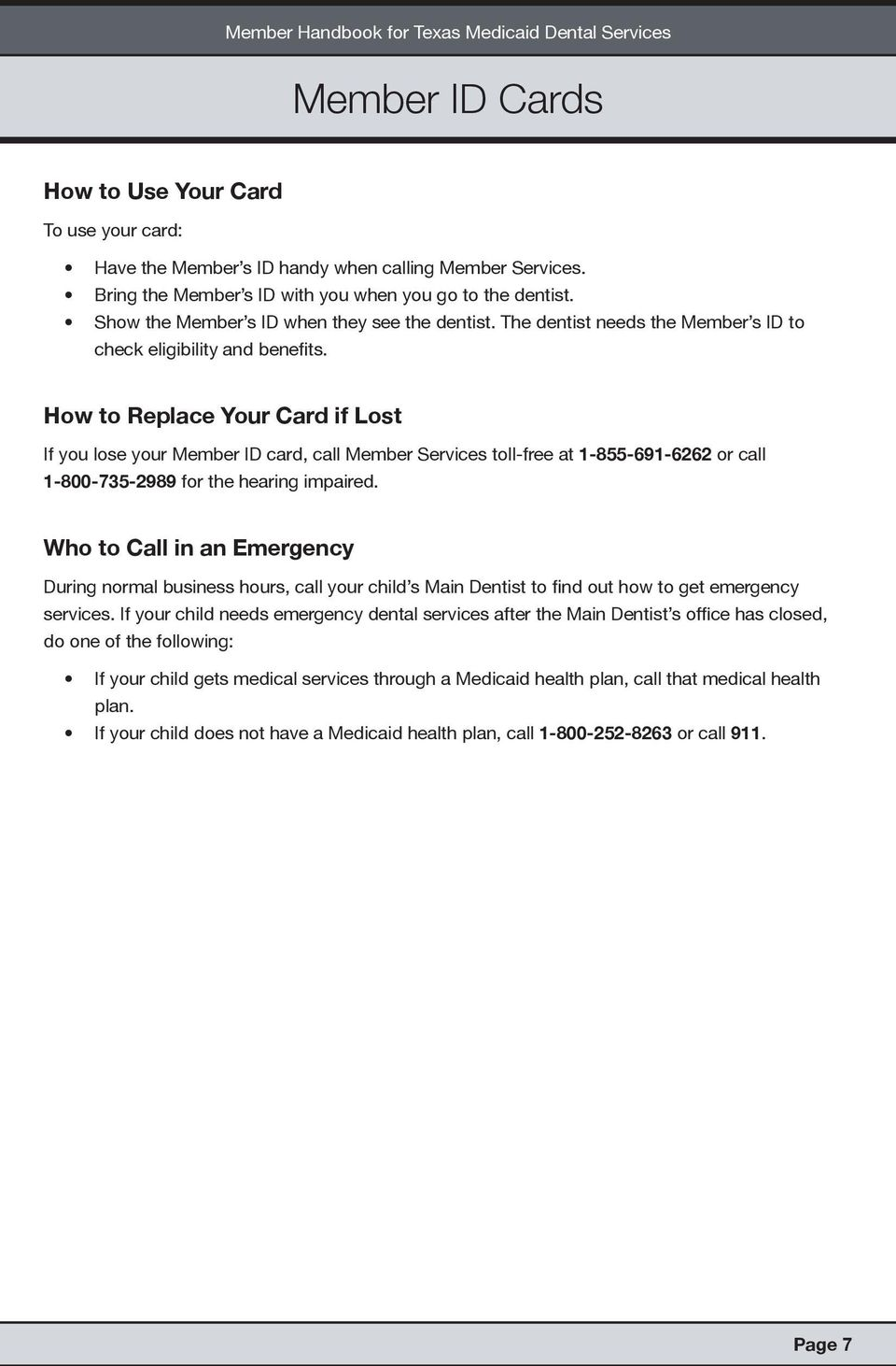 How to Replace Your Card if Lost If you lose your Member ID card, call Member Services toll-free at 1-855-691-6262 or call 1-800-735-2989 for the hearing impaired.