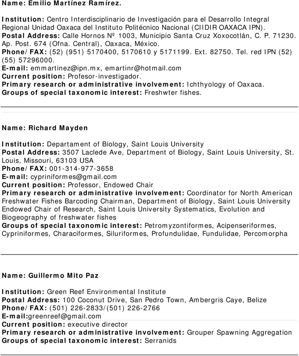 red IPN (52) (55) 57296000. E-mail: emmartinez@ipn.mx, emartinr@hotmail.com Current position: Profesor-investigador. Primary research or administrative involvement: Ichthyology of Oaxaca.