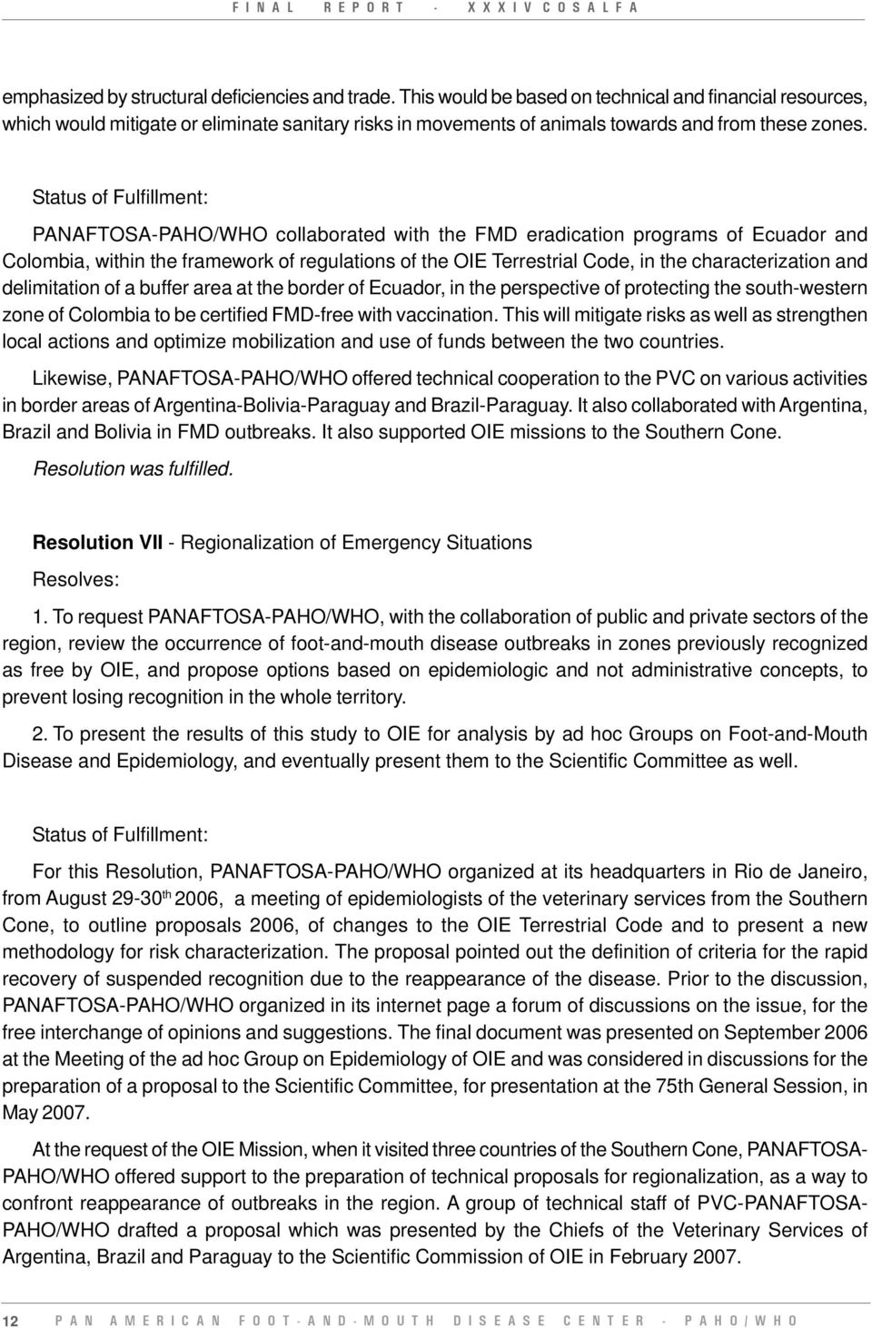 Status of Fulfillment: PANAFTOSA-PAHO/WHO collaborated with the FMD eradication programs of Ecuador and Colombia, within the framework of regulations of the OIE Terrestrial Code, in the